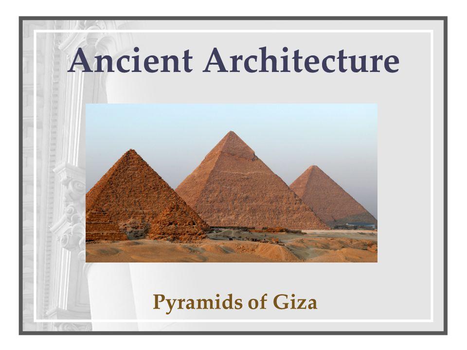 Ancient Architecture Pyramids of Giza
