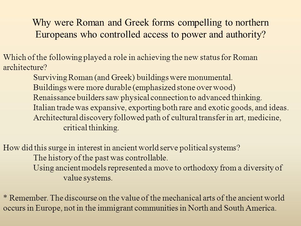 THE ANCIENT PAST OF WESTERN CIVILIZATION Between the 17th and the 19th century there existed a fondness for building in the Classical orders---those styles whose relationships and details were taken from Greece and Rome.