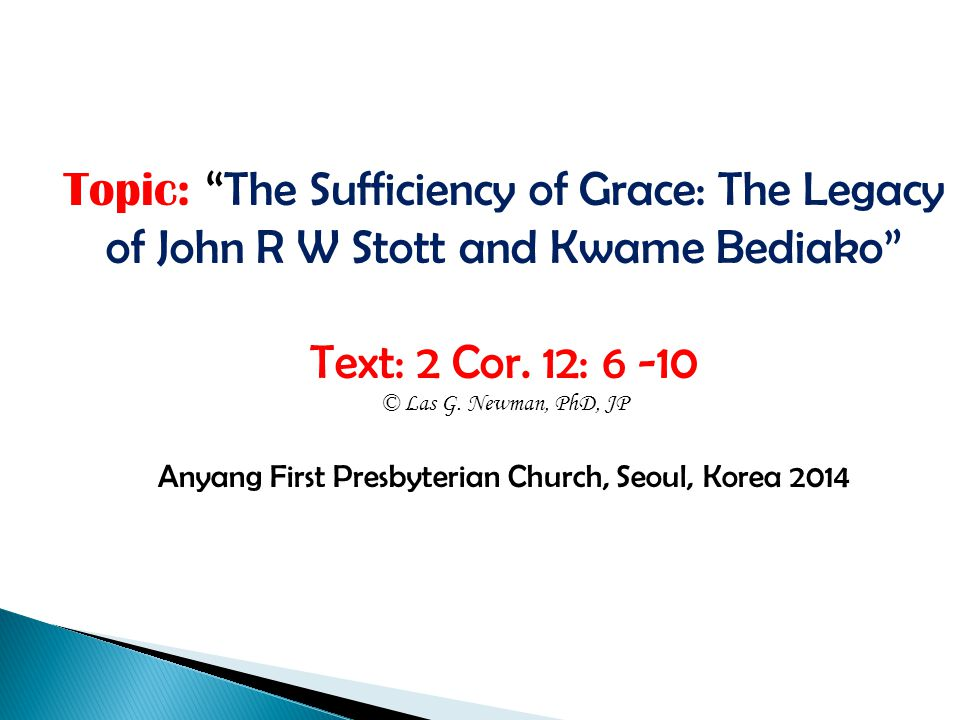 Topic: The Sufficiency of Grace: The Legacy of John R W Stott and Kwame Bediako Text: 2 Cor.