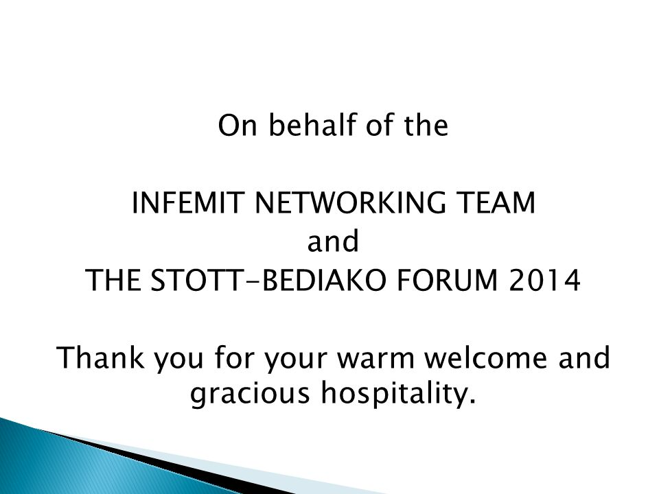 On behalf of the INFEMIT NETWORKING TEAM and THE STOTT-BEDIAKO FORUM 2014 Thank you for your warm welcome and gracious hospitality.