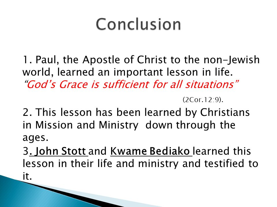 1. Paul, the Apostle of Christ to the non-Jewish world, learned an important lesson in life.