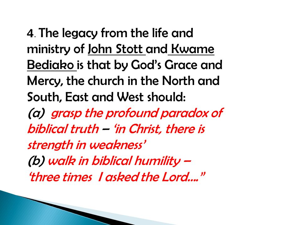 4. The legacy from the life and ministry of John Stott and Kwame Bediako is that by God's Grace and Mercy, the church in the North and South, East and
