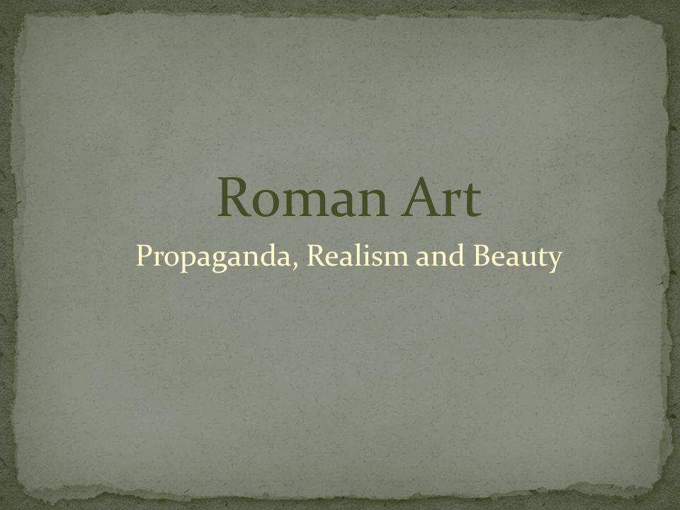 Roman Art Propaganda, Realism and Beauty