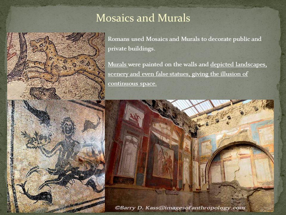 Mosaics and Murals Romans used Mosaics and Murals to decorate public and private buildings.