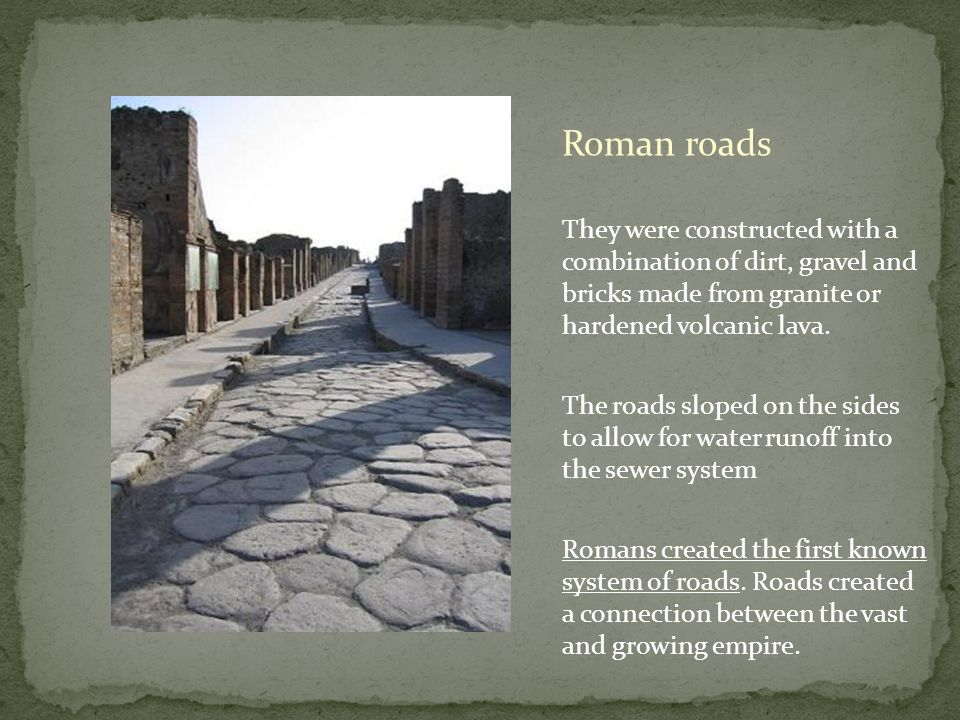 Roman roads They were constructed with a combination of dirt, gravel and bricks made from granite or hardened volcanic lava.