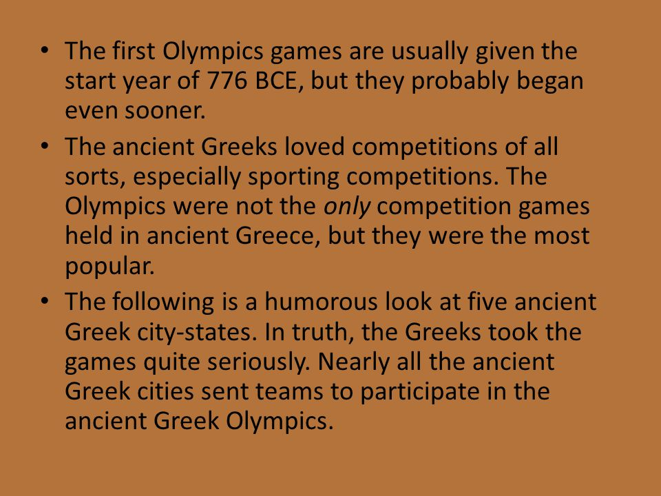 The first Olympics games are usually given the start year of 776 BCE, but they probably began even sooner.