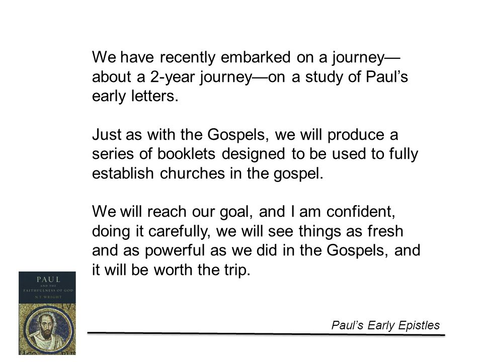 Paul's Early Epistles We have recently embarked on a journey— about a 2-year journey—on a study of Paul's early letters.