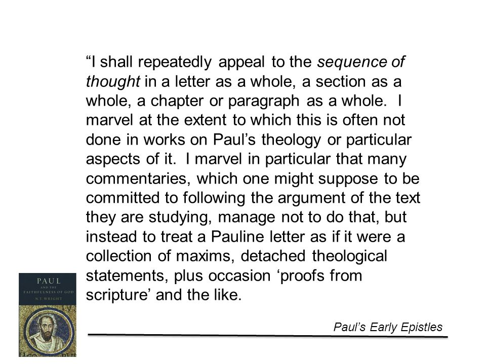 Paul's Early Epistles I shall repeatedly appeal to the sequence of thought in a letter as a whole, a section as a whole, a chapter or paragraph as a whole.