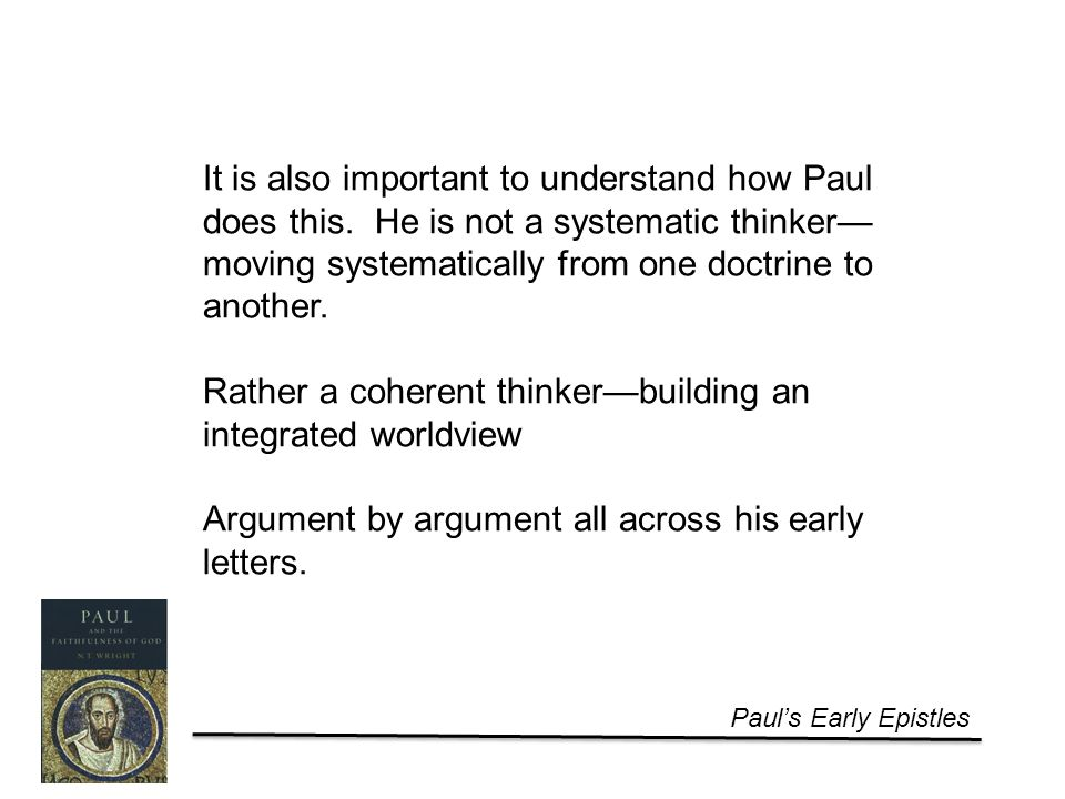 Paul's Early Epistles It is also important to understand how Paul does this.