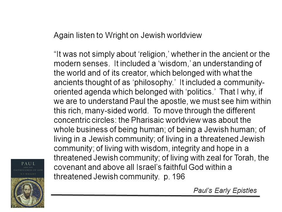 Paul's Early Epistles Again listen to Wright on Jewish worldview It was not simply about 'religion,' whether in the ancient or the modern senses.