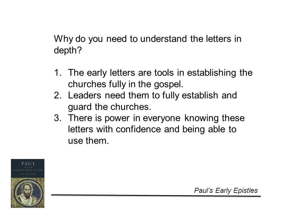 Paul's Early Epistles Why do you need to understand the letters in depth.