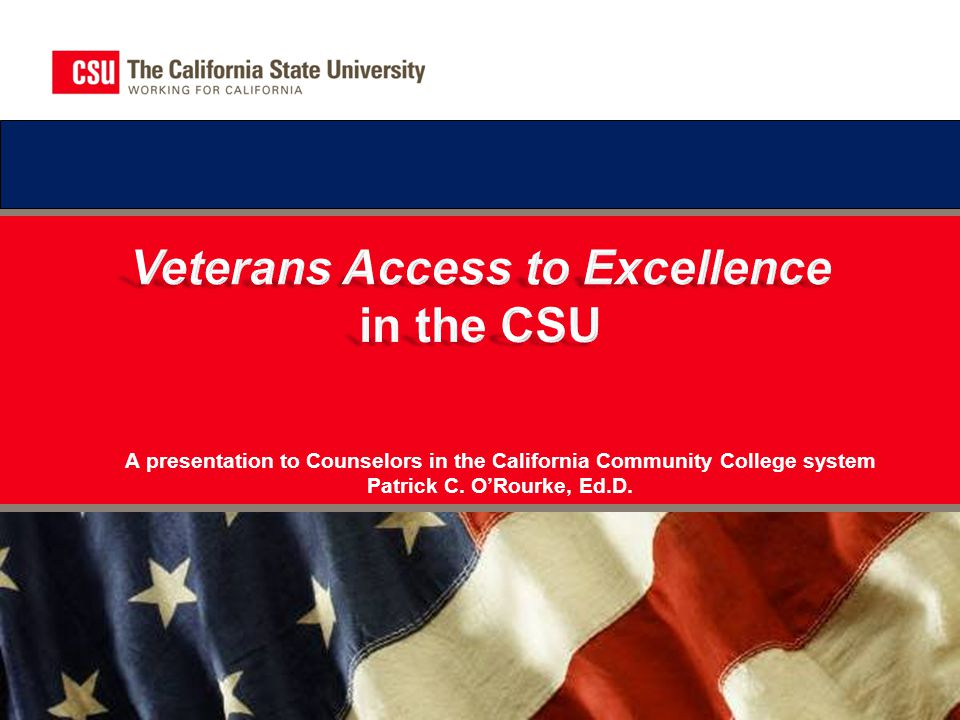 Agenda  Access to Excellence  Veterans in Higher Education Outlook  Challenges  Admission Codes and Laws  Typical CSU Campus Support  Outreach at the Region Level  Counseling Veterans  From one Veteran to another