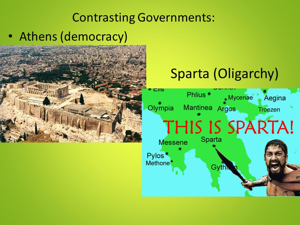 Contrasting Governments: Athens (democracy) Sparta (Oligarchy)