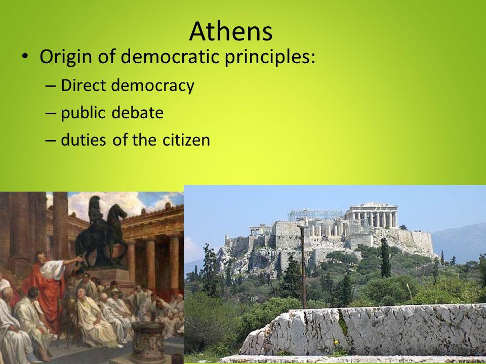 Athens Origin of democratic principles: – Direct democracy – public debate – duties of the citizen
