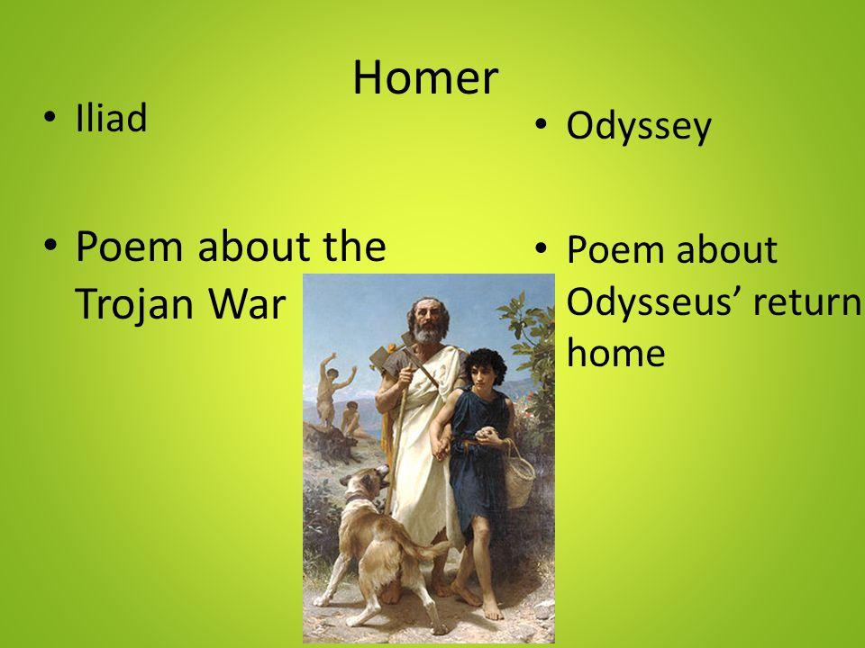 Homer Iliad Poem about the Trojan War Odyssey Poem about Odysseus' return home