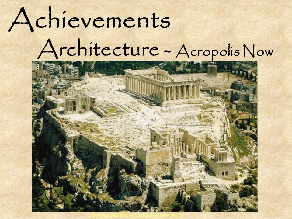 Achievements Architecture - Acropolis Now http://www.mlahanas.de/Greeks/Arts/Parthenon.htm