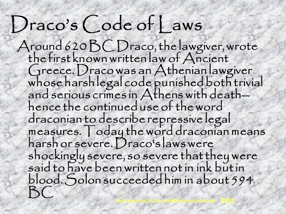 Draco's Code of Laws Around 620 BC Draco, the lawgiver, wrote the first known written law of Ancient Greece.