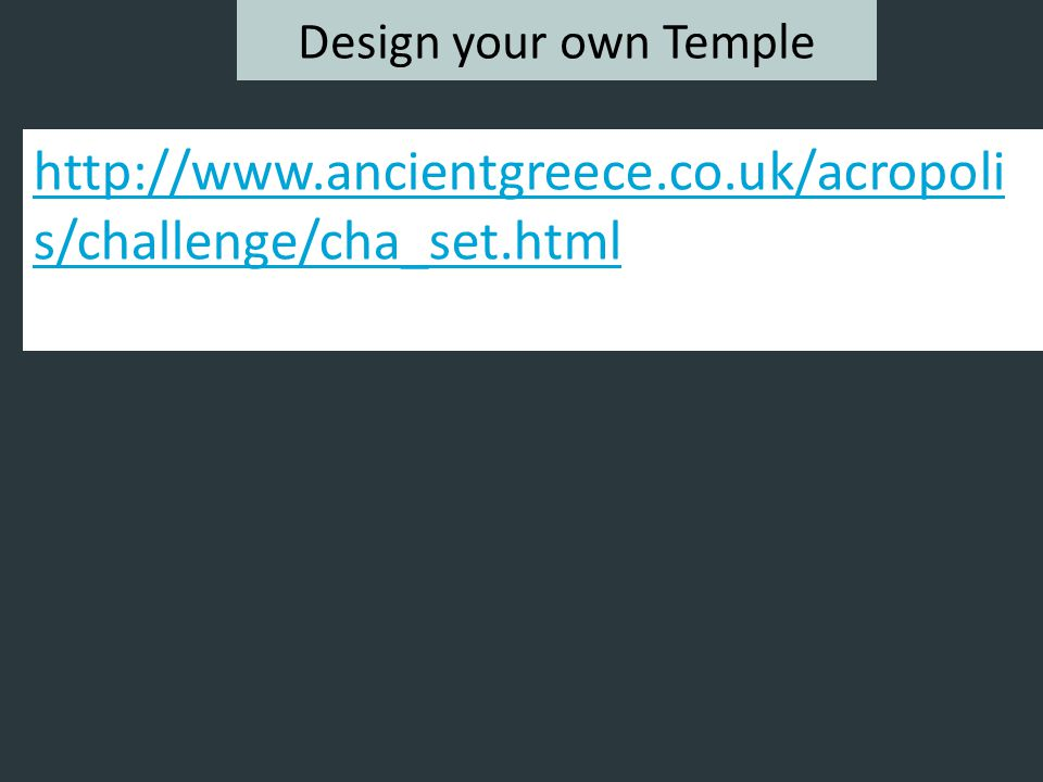 Design your own Temple http://www.ancientgreece.co.uk/acropoli s/challenge/cha_set.html