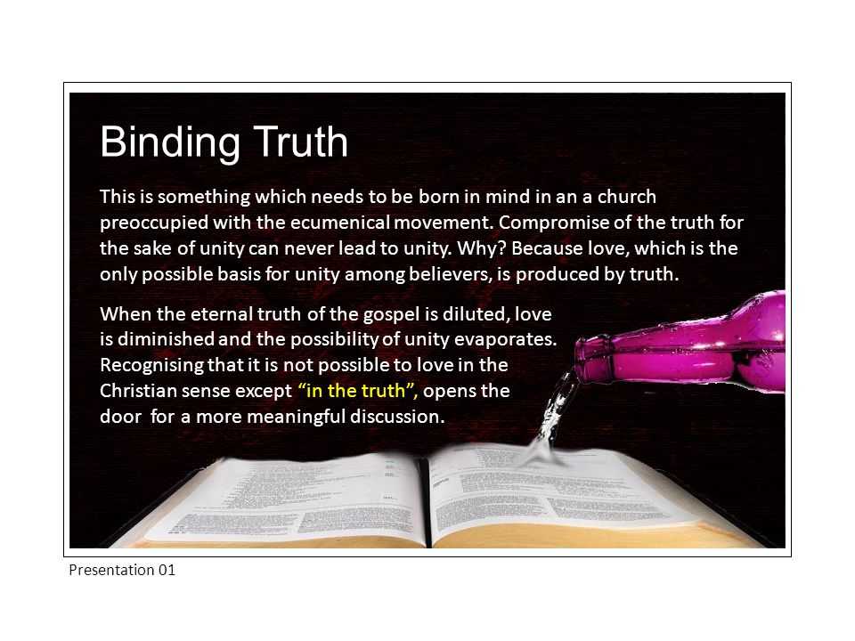 Presentation 01 This is something which needs to be born in mind in an a church preoccupied with the ecumenical movement. Compromise of the truth for