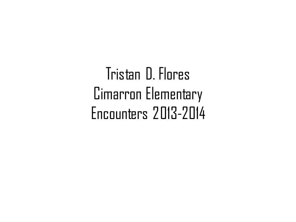 Tristan D. Flores Cimarron Elementary Encounters 2013-2014
