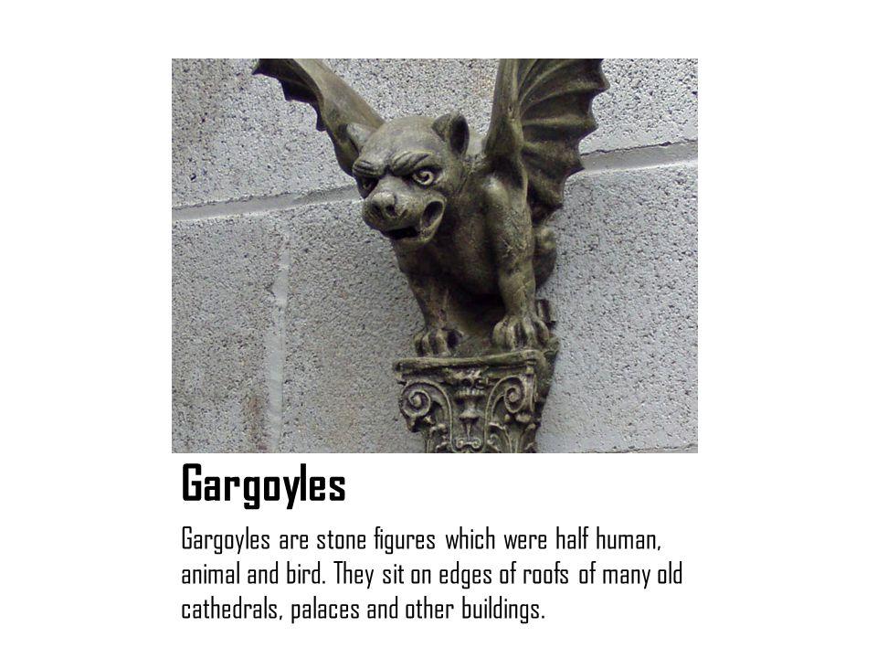 Gargoyles Gargoyles are stone figures which were half human, animal and bird.
