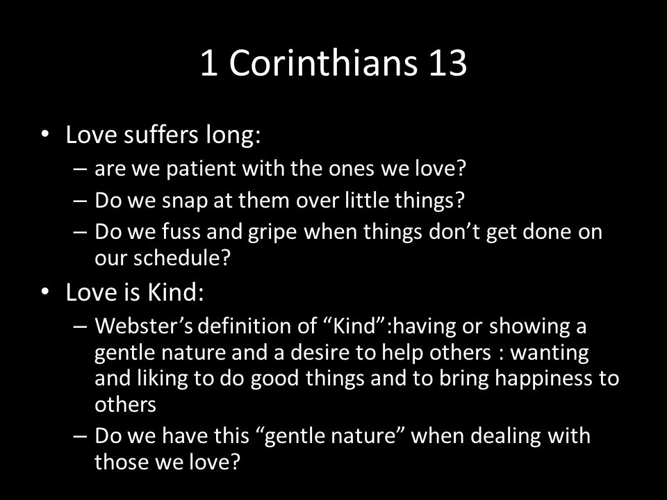 1 Corinthians 13 Love suffers long: – are we patient with the ones we love.