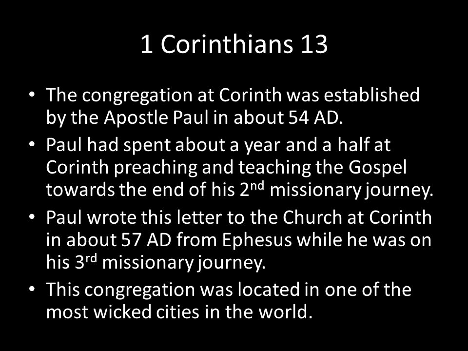 1 Corinthians 13 The congregation at Corinth was established by the Apostle Paul in about 54 AD.