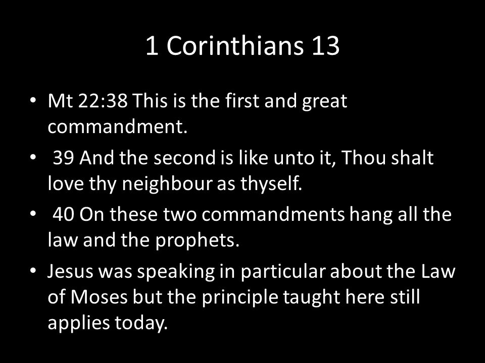 1 Corinthians 13 Mt 22:38 This is the first and great commandment.