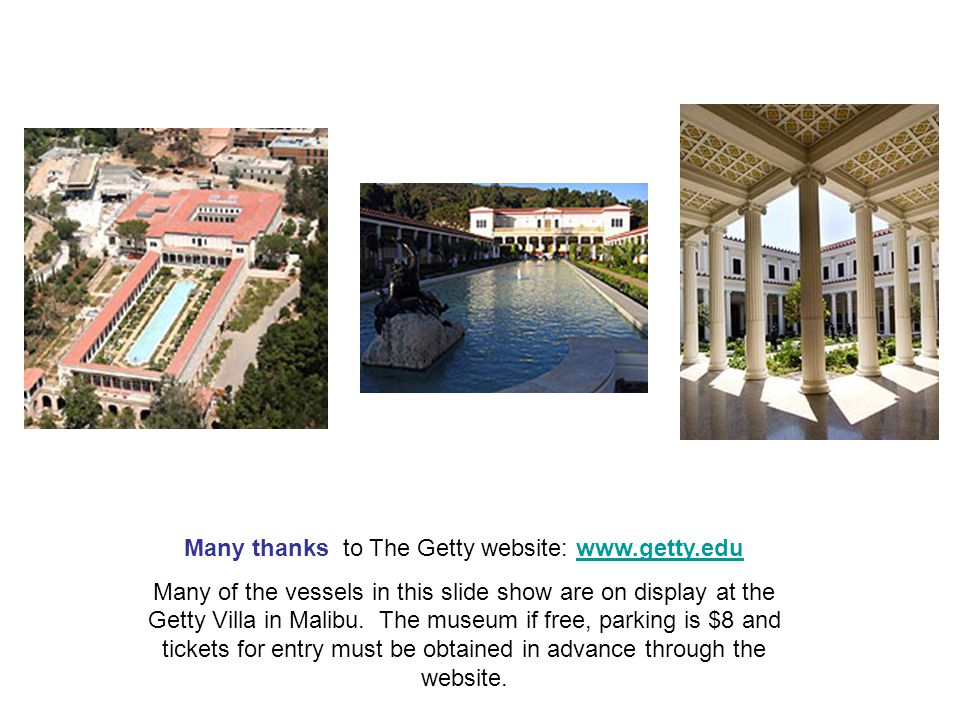 Many thanks to The Getty website: www.getty.eduwww.getty.edu Many of the vessels in this slide show are on display at the Getty Villa in Malibu.