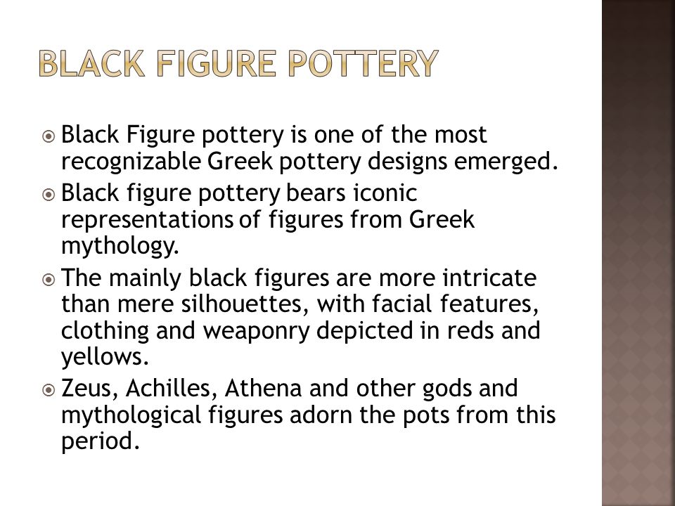 Black Figure pottery is one of the most recognizable Greek pottery designs emerged.