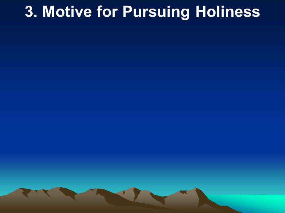 3. Motive for Pursuing Holiness