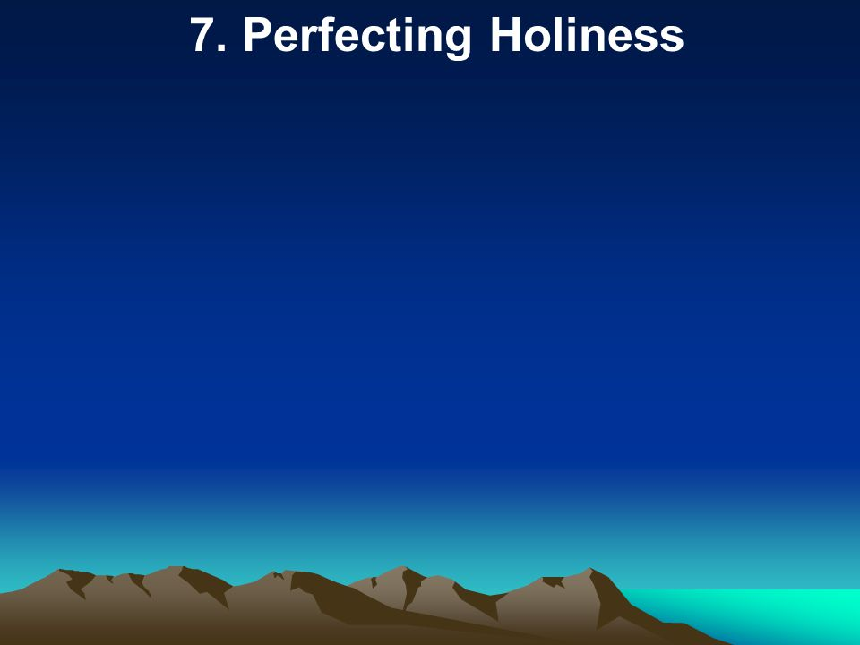 7. Perfecting Holiness
