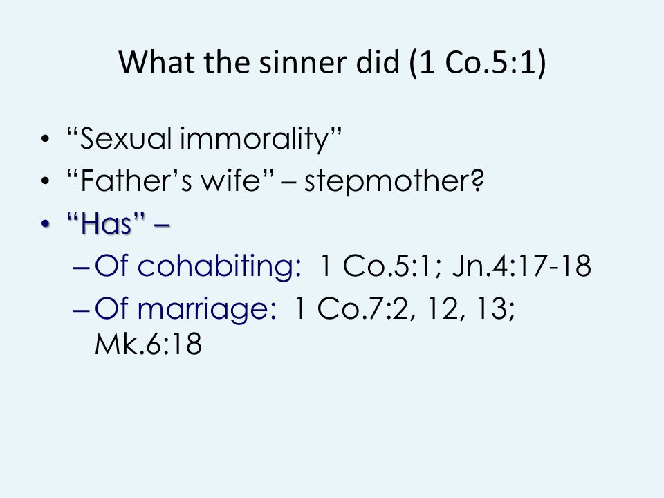 What the sinner did (1 Co.5:1) Sexual immorality Father's wife – stepmother.