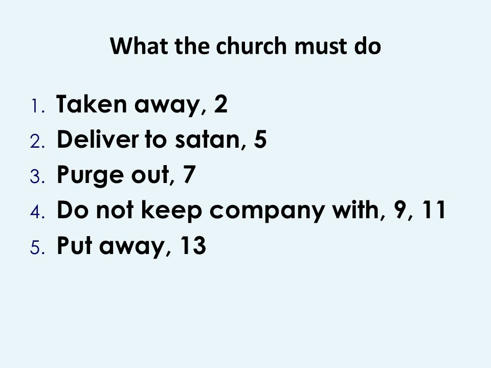What the church must do 1. Taken away, 2 2. Deliver to satan, 5 3.