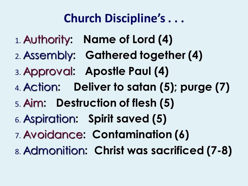 Church Discipline's... Authority 1. Authority : Name of Lord (4) Assembly 2. Assembly : Gathered together (4) Approval 3. Approval : Apostle Paul (4)