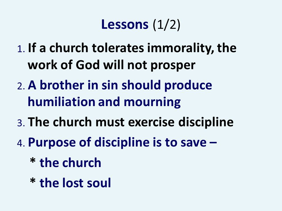 Lessons (1/2) 1. If a church tolerates immorality, the work of God will not prosper 2.