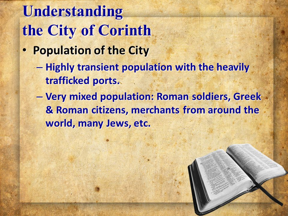 Understanding the City of Corinth Population of the City Population of the City – Highly transient population with the heavily trafficked ports.