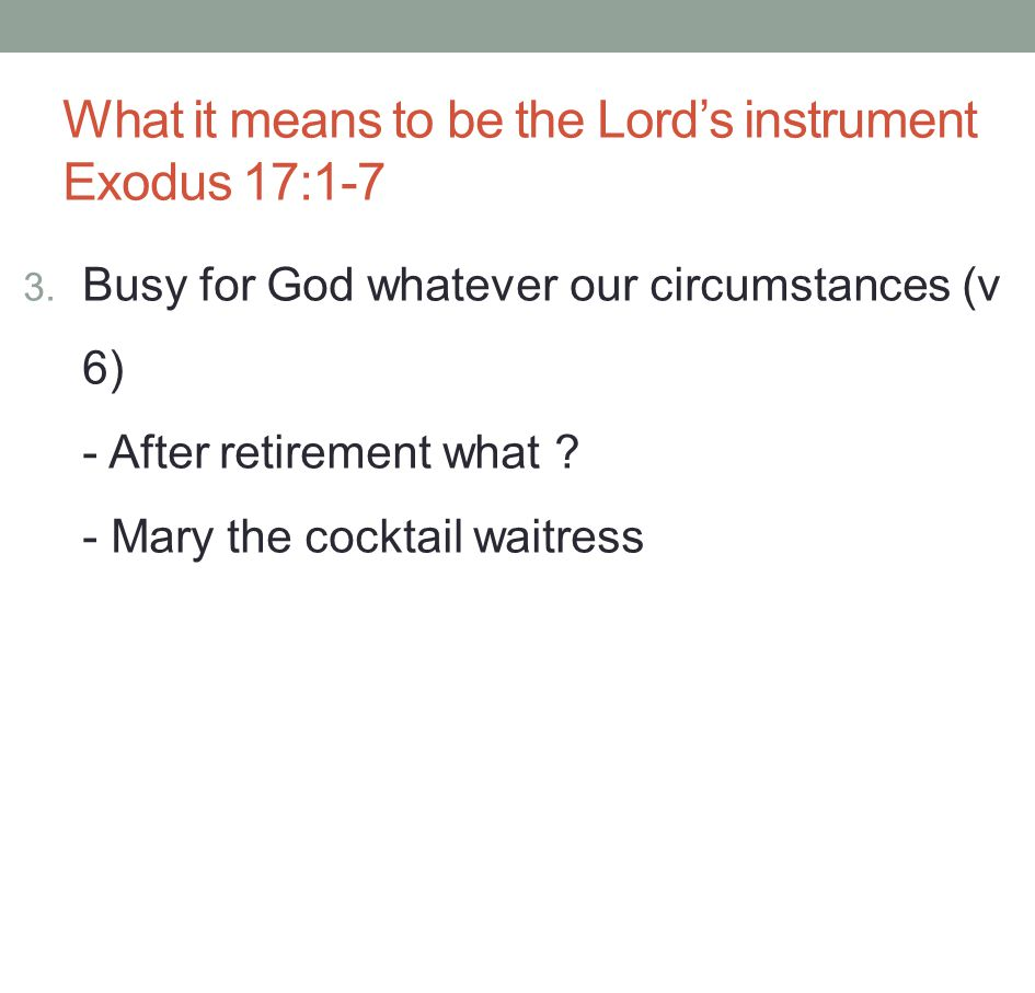 What it means to be the Lord's instrument Exodus 17:1-7 3.