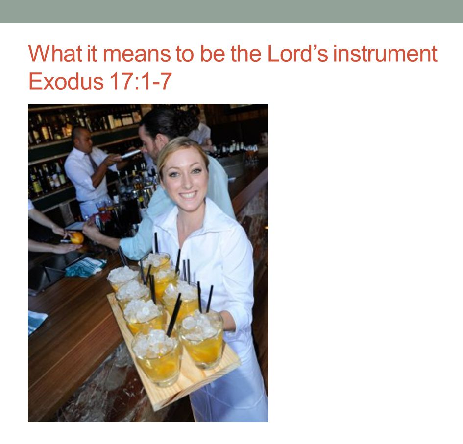 What it means to be the Lord's instrument Exodus 17:1-7