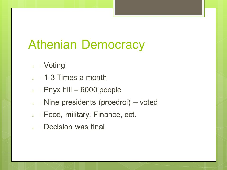 Athenian Democracy ○ › Men – 18+ ○ › Magistrates and Jurors – 30+ ○ › NO women, slaves, foreigners ○ › Paid periods for travelors.