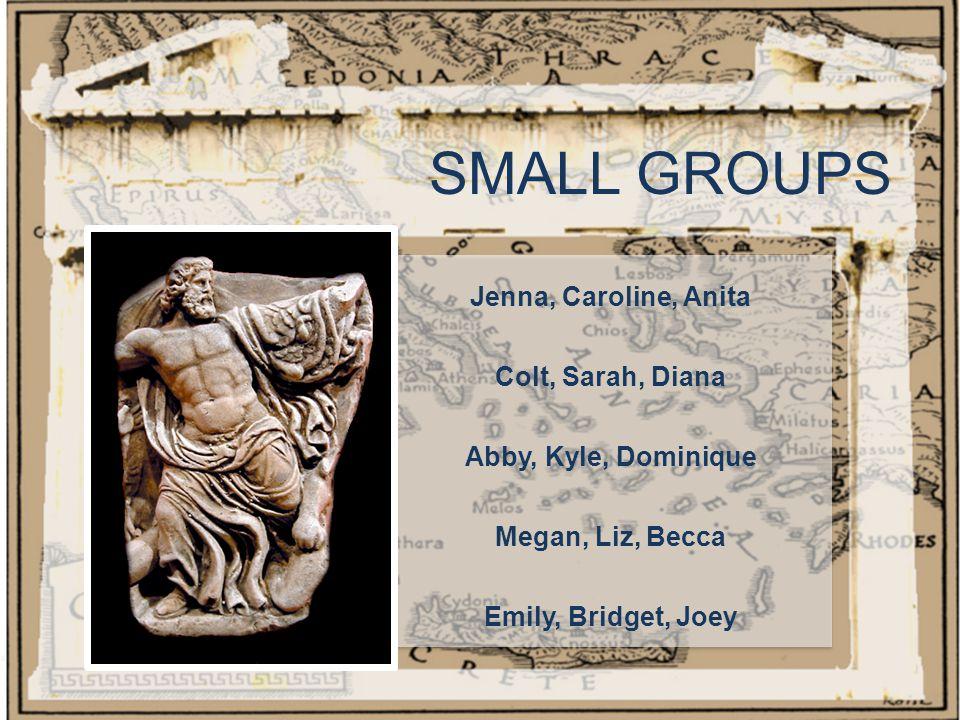 SMALL GROUPS Jenna, Caroline, Anita Colt, Sarah, Diana Abby, Kyle, Dominique Megan, Liz, Becca Emily, Bridget, Joey