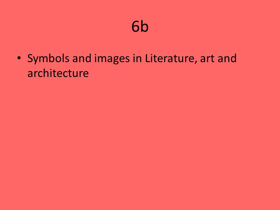 6b Symbols and images in Literature, art and architecture