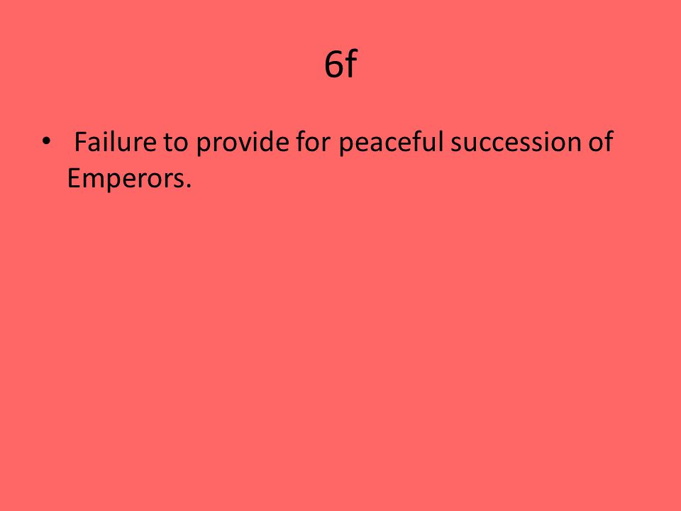 6f Failure to provide for peaceful succession of Emperors.