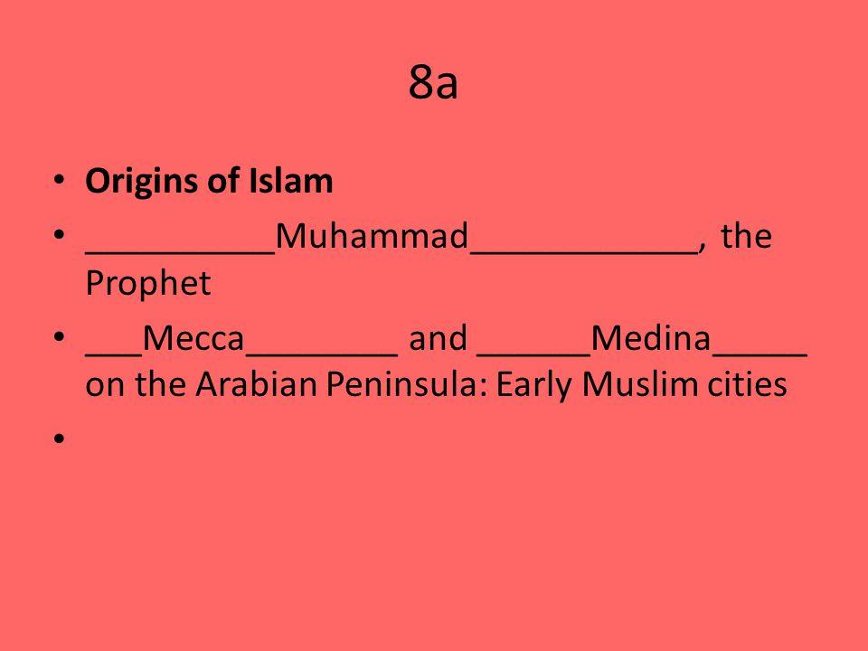 8a Origins of Islam __________Muhammad____________, the Prophet ___Mecca________ and ______Medina_____ on the Arabian Peninsula: Early Muslim cities