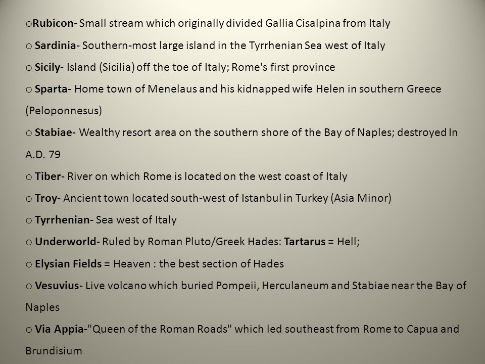 o Rubicon- Small stream which originally divided Gallia Cisalpina from Italy o Sardinia- Southern-most large island in the Tyrrhenian Sea west of Ital