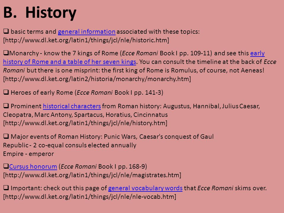 B. History  basic terms and general information associated with these topics: [http://www.dl.ket.org/latin1/things/jcl/nle/historic.htm]general infor