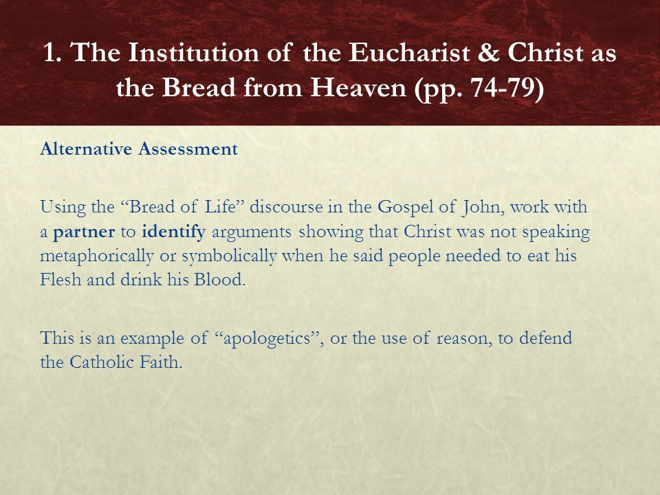 """Alternative Assessment Using the """"Bread of Life"""" discourse in the Gospel of John, work with a partner to identify arguments showing that Christ was no"""