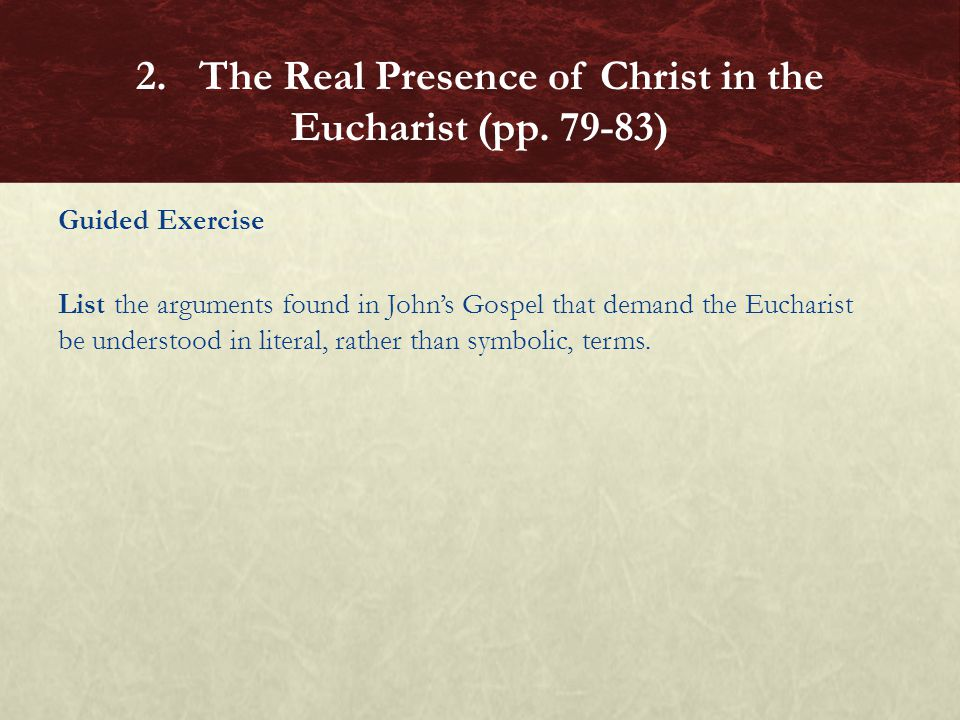Guided Exercise List the arguments found in John's Gospel that demand the Eucharist be understood in literal, rather than symbolic, terms. 2. The Real