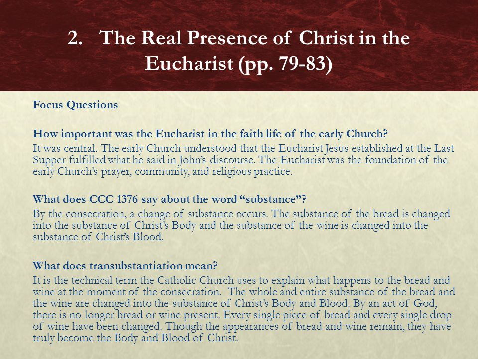 Focus Questions How important was the Eucharist in the faith life of the early Church? It was central. The early Church understood that the Eucharist