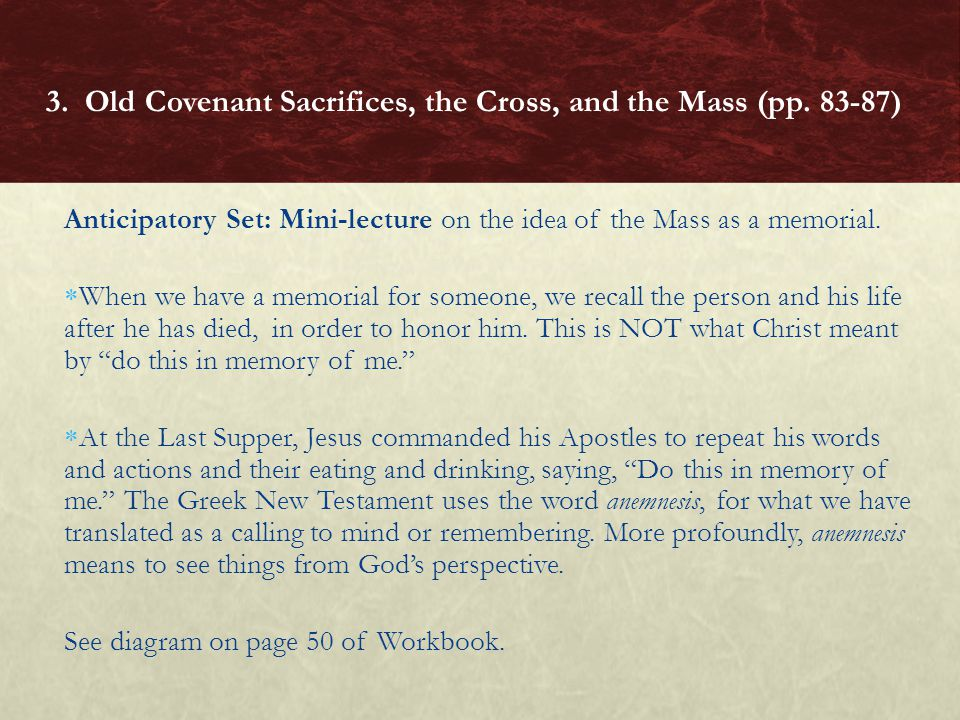 Anticipatory Set: Mini-lecture on the idea of the Mass as a memorial.  When we have a memorial for someone, we recall the person and his life after h